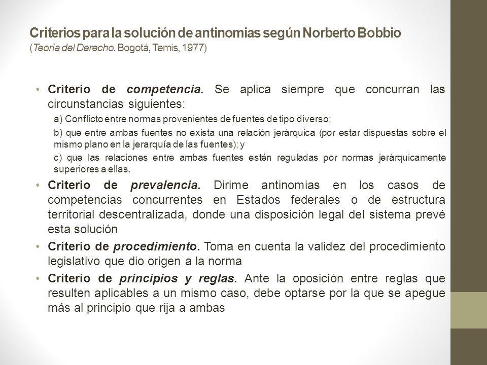 Criterios para la solución de antinomias según Norberto Bobbio (Teoría del Derecho. Bogotá, Temis, 1977) Criterio de competencia. Se aplica siempre qu