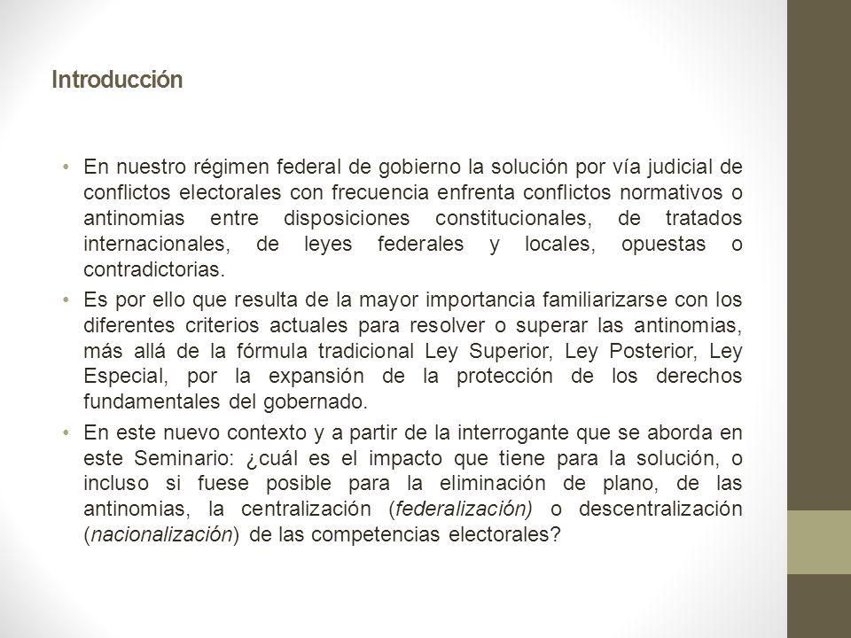 Introducción En nuestro régimen federal de gobierno la solución por vía judicial de conflictos electorales con frecuencia enfrenta conflictos normativ