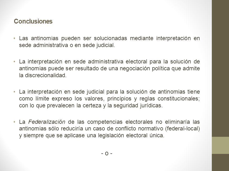 Conclusiones Las antinomias pueden ser solucionadas mediante interpretación en sede administrativa o en sede judicial. La interpretación en sede admin