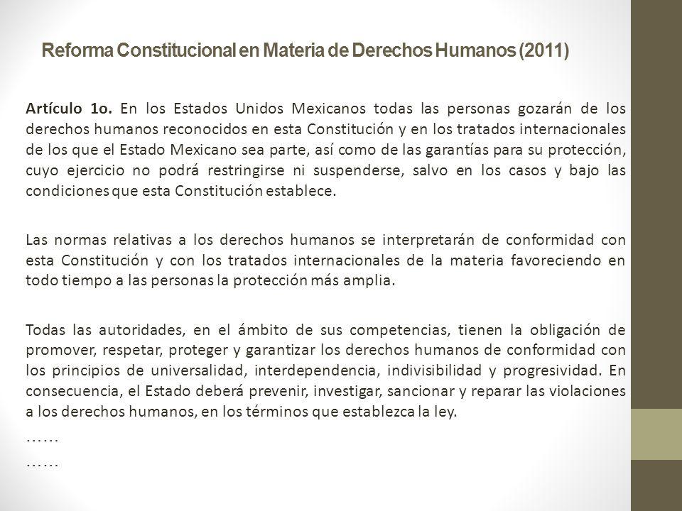 Reforma Constitucional en Materia de Derechos Humanos (2011) Artículo 1o. En los Estados Unidos Mexicanos todas las personas gozarán de los derechos h