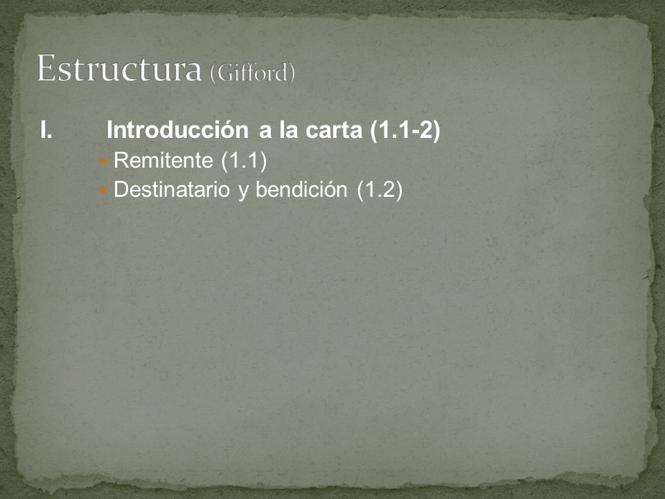 I.Introducción a la carta (1.1-2) Remitente (1.1) Destinatario y bendición (1.2)