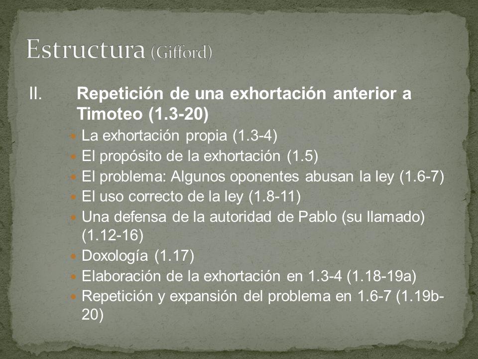 II.Repetición de una exhortación anterior a Timoteo (1.3-20) La exhortación propia (1.3-4) El propósito de la exhortación (1.5) El problema: Algunos o