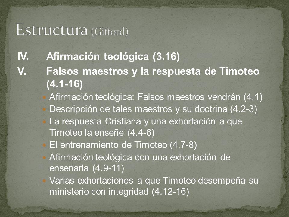 IV.Afirmación teológica (3.16) V.Falsos maestros y la respuesta de Timoteo (4.1-16) Afirmación teológica: Falsos maestros vendrán (4.1) Descripción de