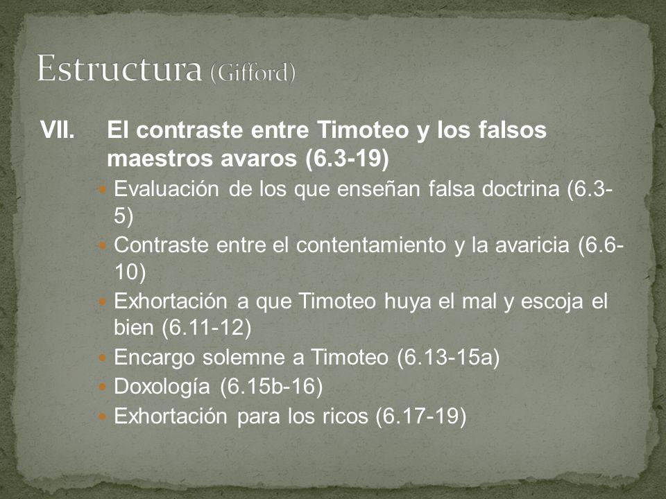 VII.El contraste entre Timoteo y los falsos maestros avaros (6.3-19) Evaluación de los que enseñan falsa doctrina (6.3- 5) Contraste entre el contenta