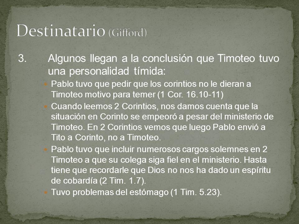 3.Algunos llegan a la conclusión que Timoteo tuvo una personalidad tímida: Pablo tuvo que pedir que los corintios no le dieran a Timoteo motivo para t