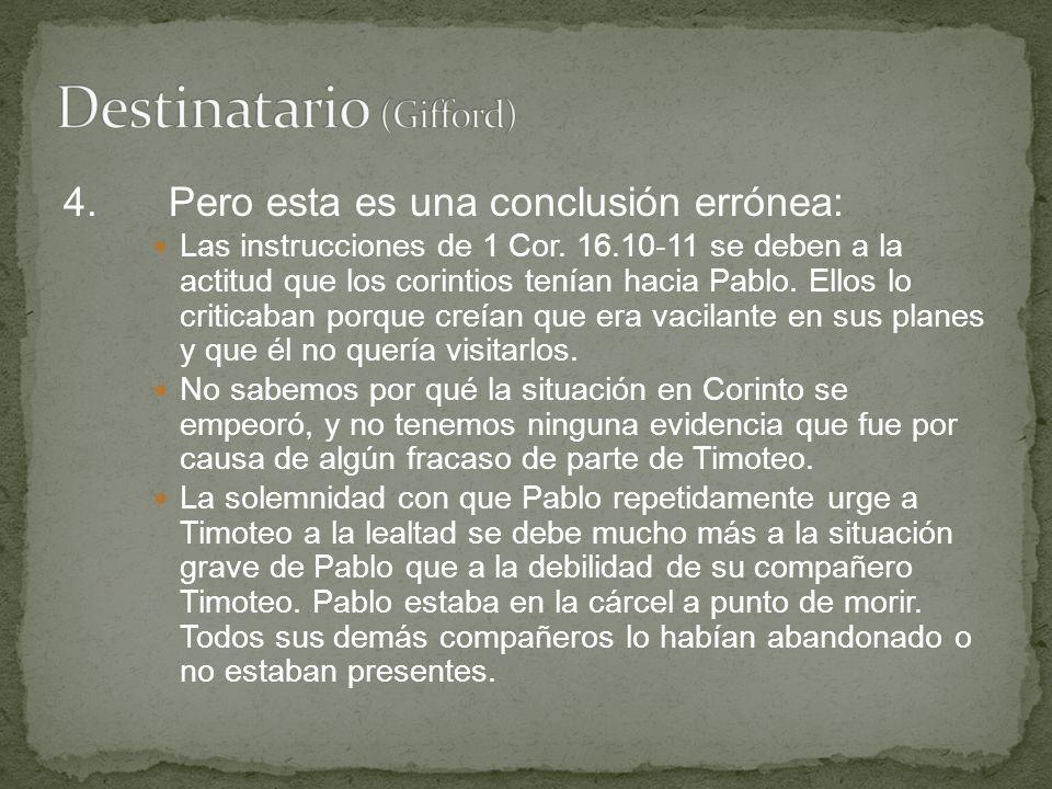 4.Pero esta es una conclusión errónea: Las instrucciones de 1 Cor. 16.10-11 se deben a la actitud que los corintios tenían hacia Pablo. Ellos lo criti
