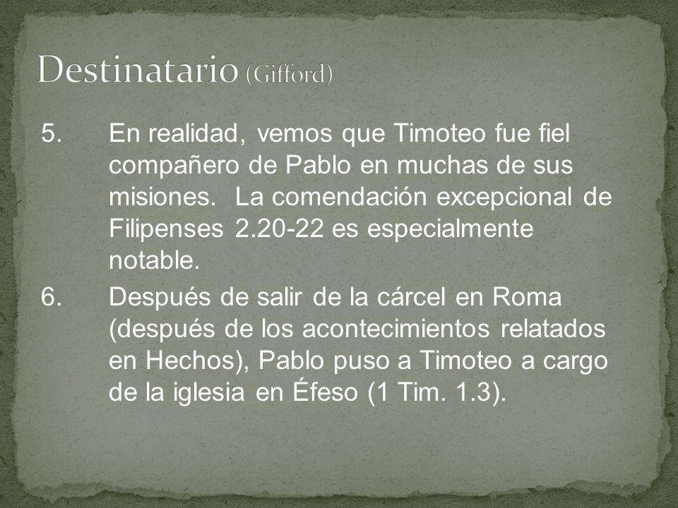 5.En realidad, vemos que Timoteo fue fiel compañero de Pablo en muchas de sus misiones. La comendación excepcional de Filipenses 2.20-22 es especialme