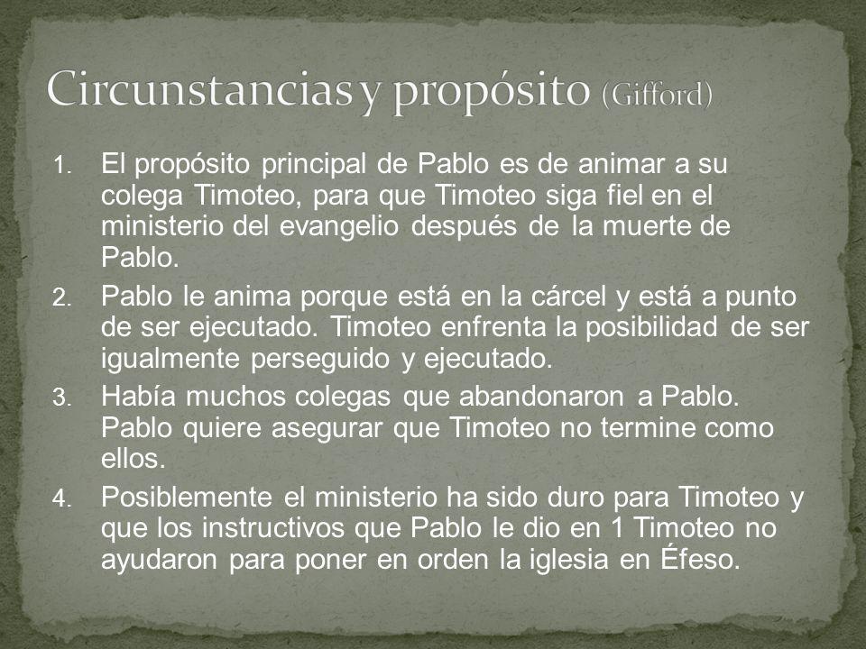 1. El propósito principal de Pablo es de animar a su colega Timoteo, para que Timoteo siga fiel en el ministerio del evangelio después de la muerte de