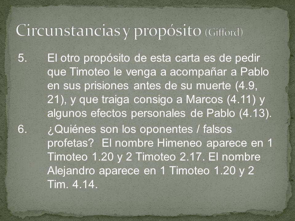 5.El otro propósito de esta carta es de pedir que Timoteo le venga a acompañar a Pablo en sus prisiones antes de su muerte (4.9, 21), y que traiga con
