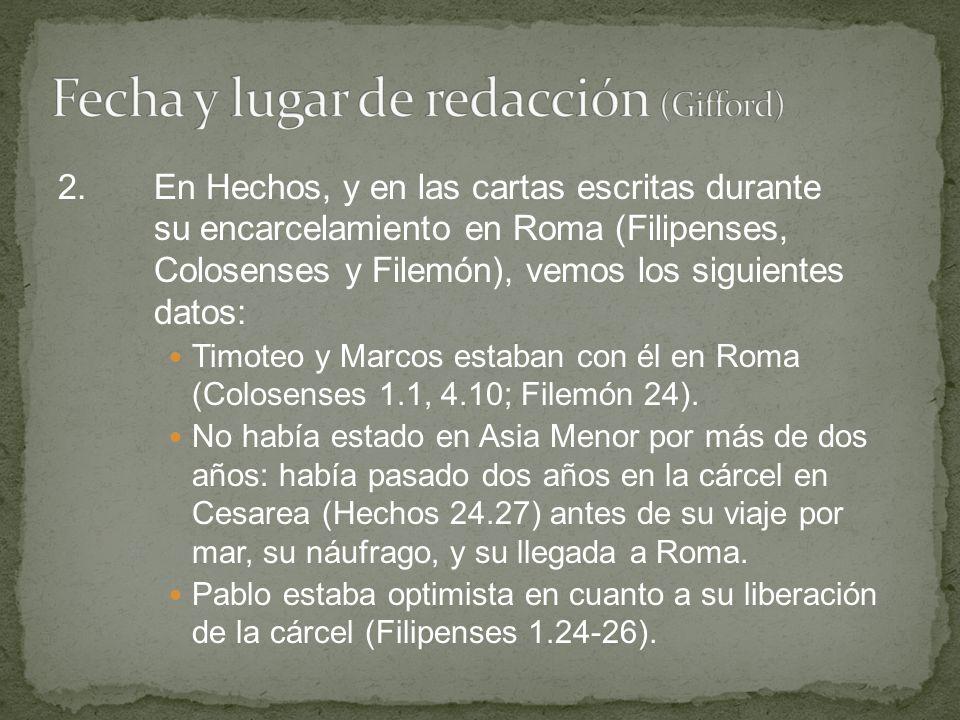 2.En Hechos, y en las cartas escritas durante su encarcelamiento en Roma (Filipenses, Colosenses y Filemón), vemos los siguientes datos: Timoteo y Mar