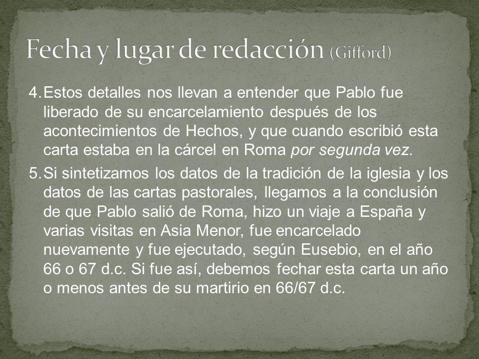 4.Estos detalles nos llevan a entender que Pablo fue liberado de su encarcelamiento después de los acontecimientos de Hechos, y que cuando escribió es