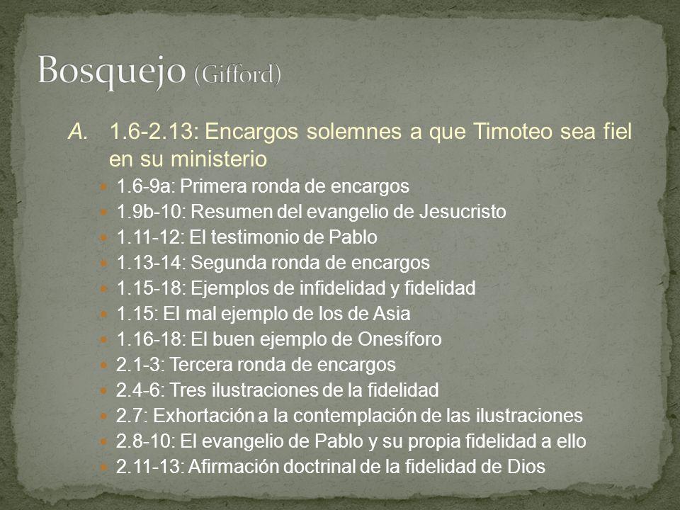 A.1.6-2.13: Encargos solemnes a que Timoteo sea fiel en su ministerio 1.6-9a: Primera ronda de encargos 1.9b-10: Resumen del evangelio de Jesucristo 1
