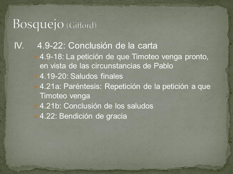 IV.4.9-22: Conclusión de la carta 4.9-18: La petición de que Timoteo venga pronto, en vista de las circunstancias de Pablo 4.19-20: Saludos finales 4.