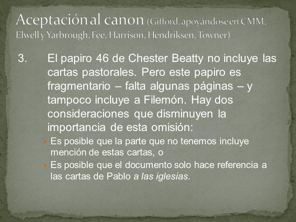 3.El papiro 46 de Chester Beatty no incluye las cartas pastorales. Pero este papiro es fragmentario – falta algunas páginas – y tampoco incluye a File