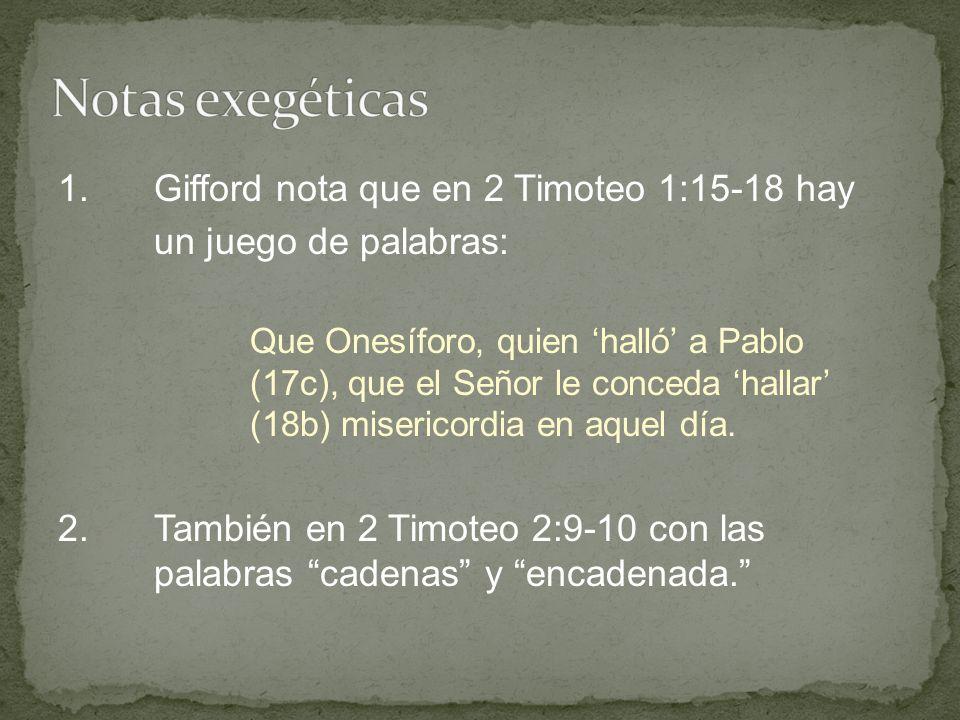 1.Gifford nota que en 2 Timoteo 1:15-18 hay un juego de palabras: Que Onesíforo, quien halló a Pablo (17c), que el Señor le conceda hallar (18b) miser