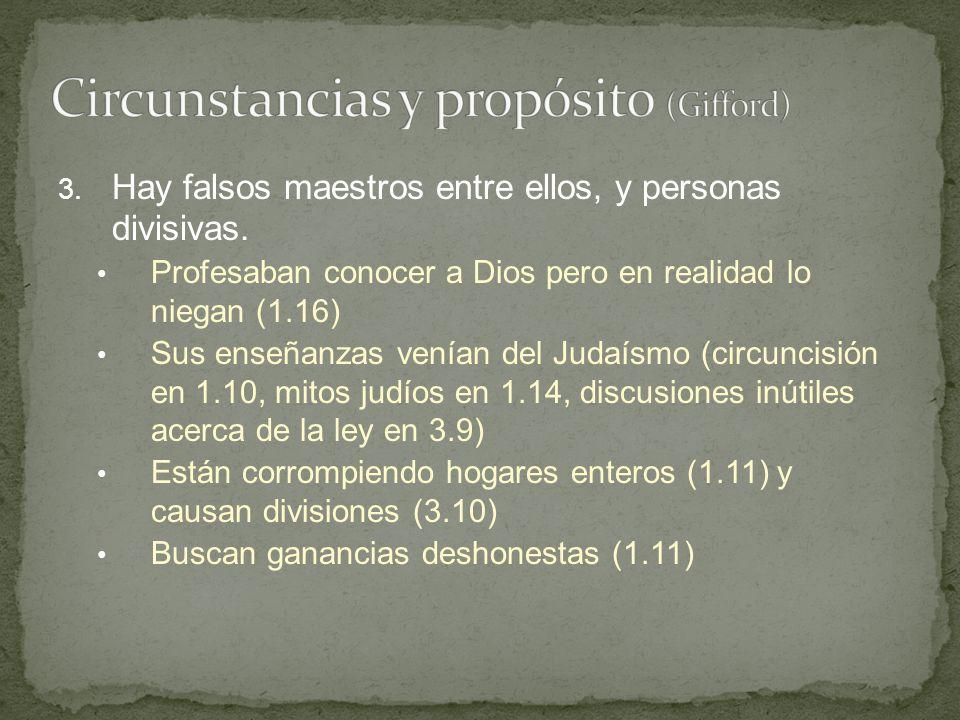 3. Hay falsos maestros entre ellos, y personas divisivas. Profesaban conocer a Dios pero en realidad lo niegan (1.16) Sus enseñanzas venían del Judaís