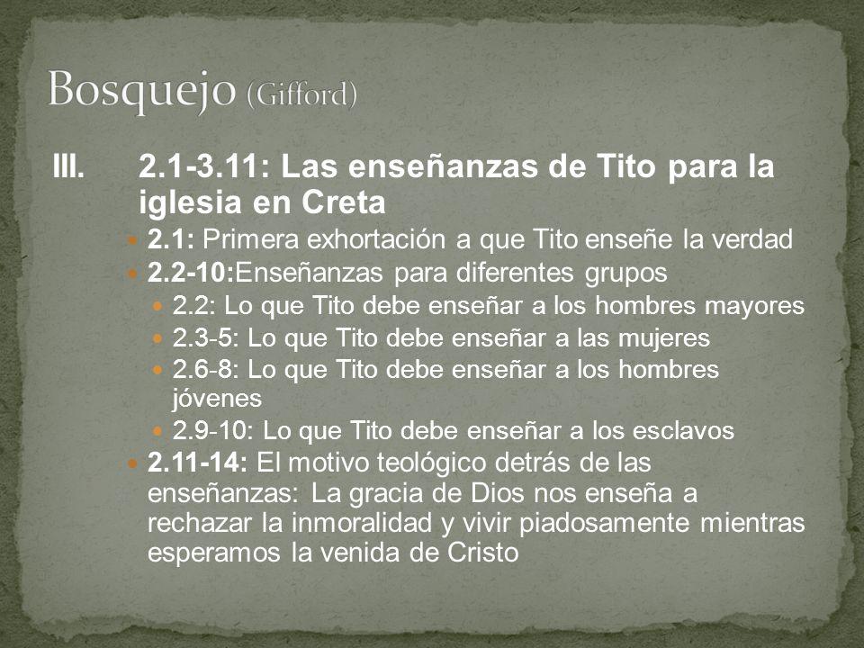 III.2.1-3.11: Las enseñanzas de Tito para la iglesia en Creta 2.1: Primera exhortación a que Tito enseñe la verdad 2.2-10:Enseñanzas para diferentes g