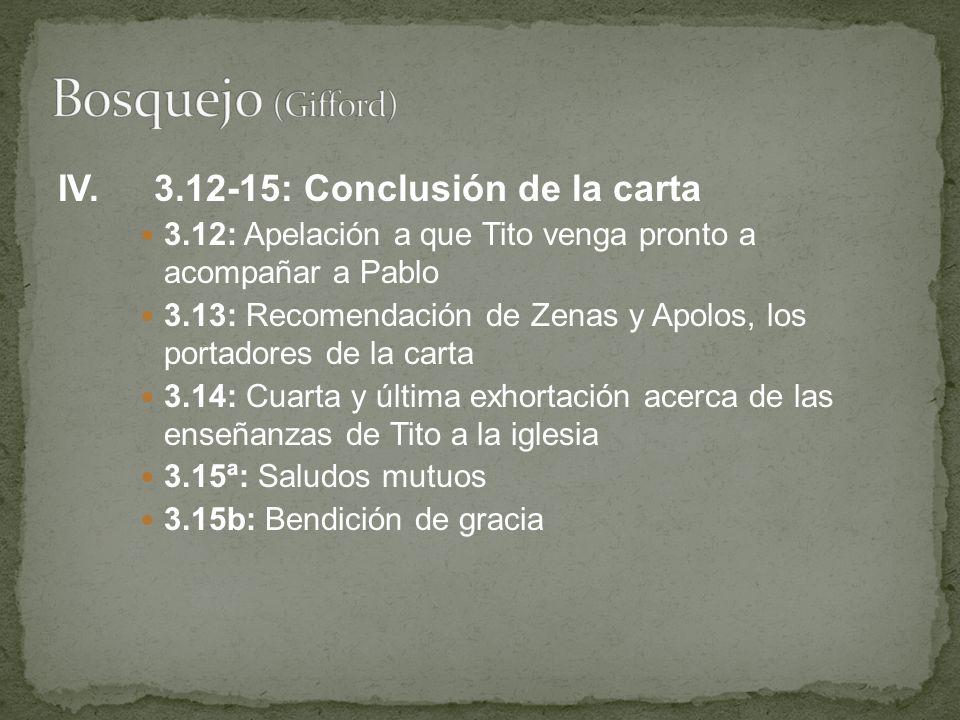 IV.3.12-15: Conclusión de la carta 3.12: Apelación a que Tito venga pronto a acompañar a Pablo 3.13: Recomendación de Zenas y Apolos, los portadores d