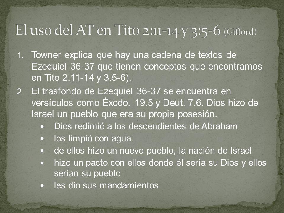 1. Towner explica que hay una cadena de textos de Ezequiel 36-37 que tienen conceptos que encontramos en Tito 2.11-14 y 3.5-6). 2. El trasfondo de Eze