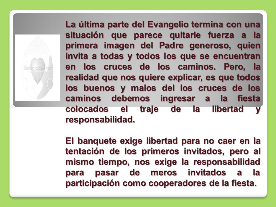 La última parte del Evangelio termina con una situación que parece quitarle fuerza a la primera imagen del Padre generoso, quien invita a todas y todo