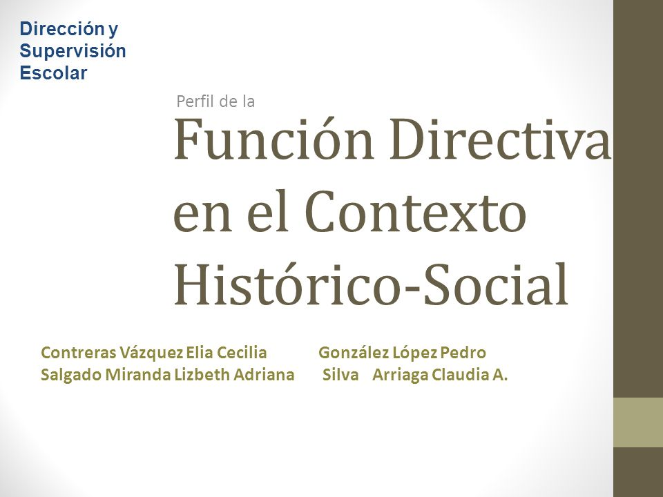 Perfil de la Función Directiva en el Contexto Histórico-Social Contreras Vázquez Elia Cecilia González López Pedro Salgado Miranda Lizbeth Adriana Silva Arriaga Claudia A.