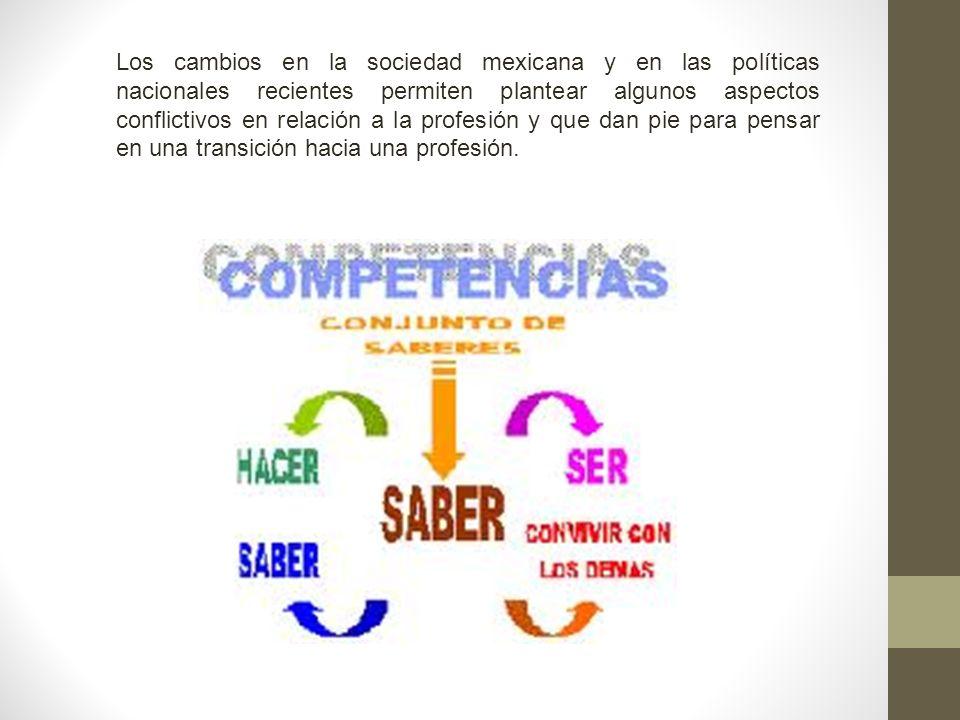 Los cambios en la sociedad mexicana y en las políticas nacionales recientes permiten plantear algunos aspectos conflictivos en relación a la profesión