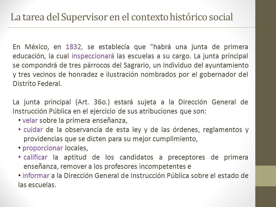 En México, en 1832, se establecía que habrá una junta de primera educación, la cual inspeccionará las escuelas a su cargo.