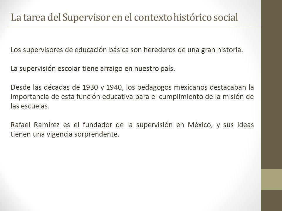 Los supervisores de educación básica son herederos de una gran historia. La supervisión escolar tiene arraigo en nuestro país. Desde las décadas de 19