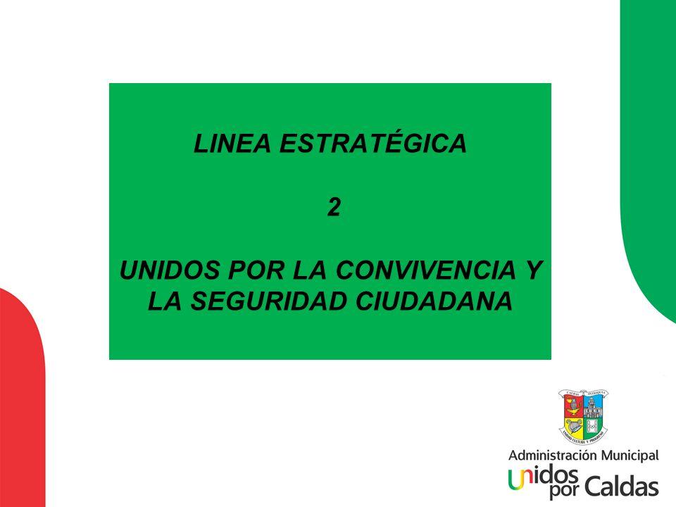 LINEA ESTRATÉGICA 2 UNIDOS POR LA CONVIVENCIA Y LA SEGURIDAD CIUDADANA