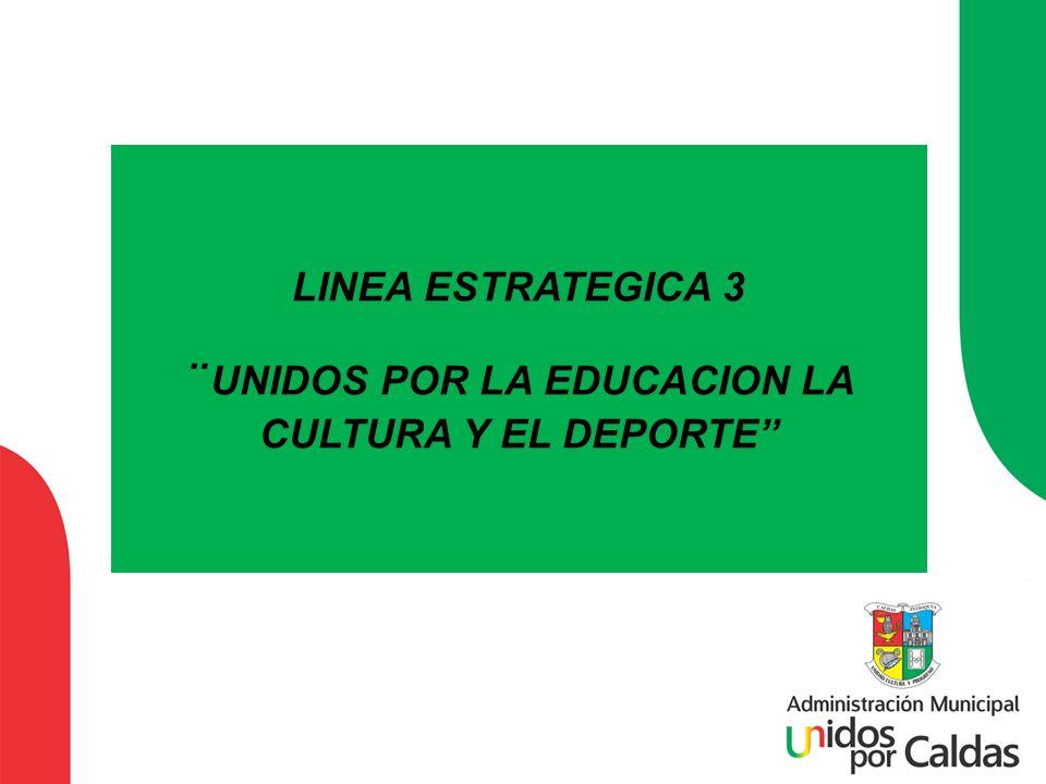 LINEA ESTRATEGICA 3 ¨UNIDOS POR LA EDUCACION LA CULTURA Y EL DEPORTE