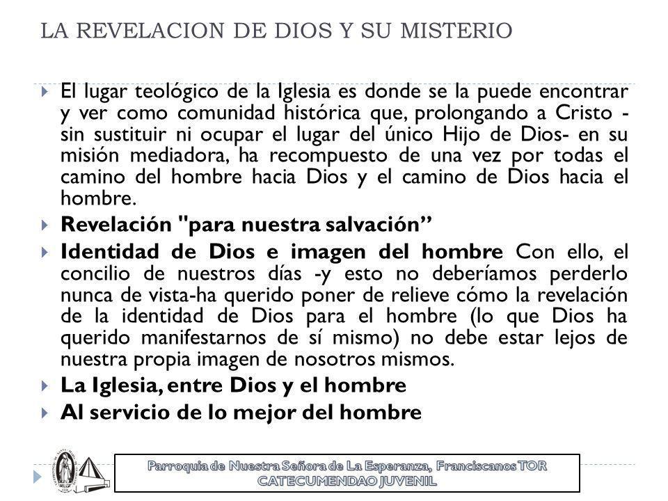 LA REVELACION DE DIOS Y SU MISTERIO El lugar teológico de la Iglesia es donde se la puede encontrar y ver como comunidad histórica que, prolongando a