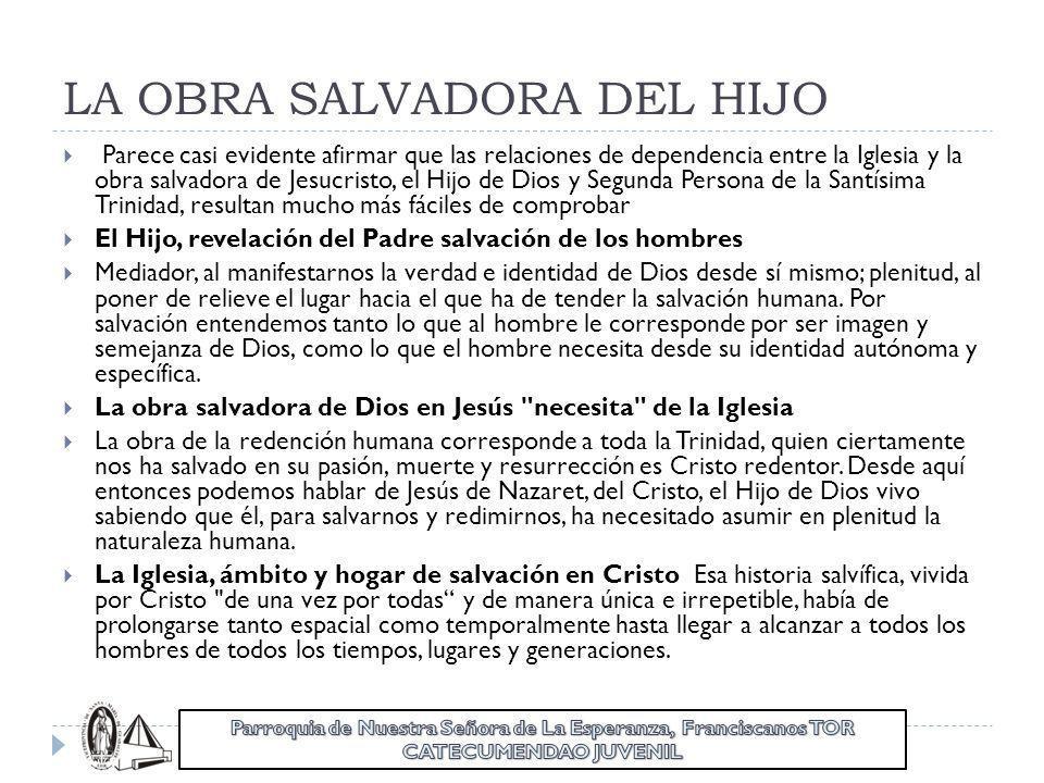 LA OBRA SALVADORA DEL HIJO Parece casi evidente afirmar que las relaciones de dependencia entre la Iglesia y la obra salvadora de Jesucristo, el Hijo