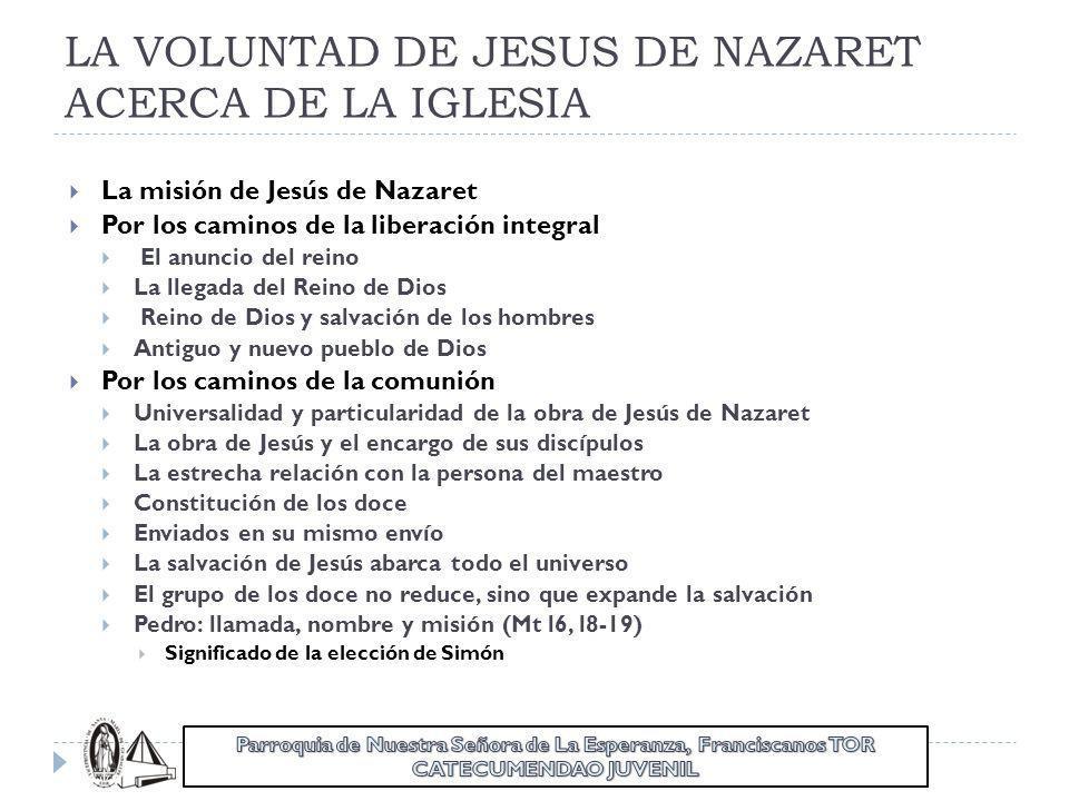 LA VOLUNTAD DE JESUS DE NAZARET ACERCA DE LA IGLESIA La misión de Jesús de Nazaret Por los caminos de la liberación integral El anuncio del reino La l