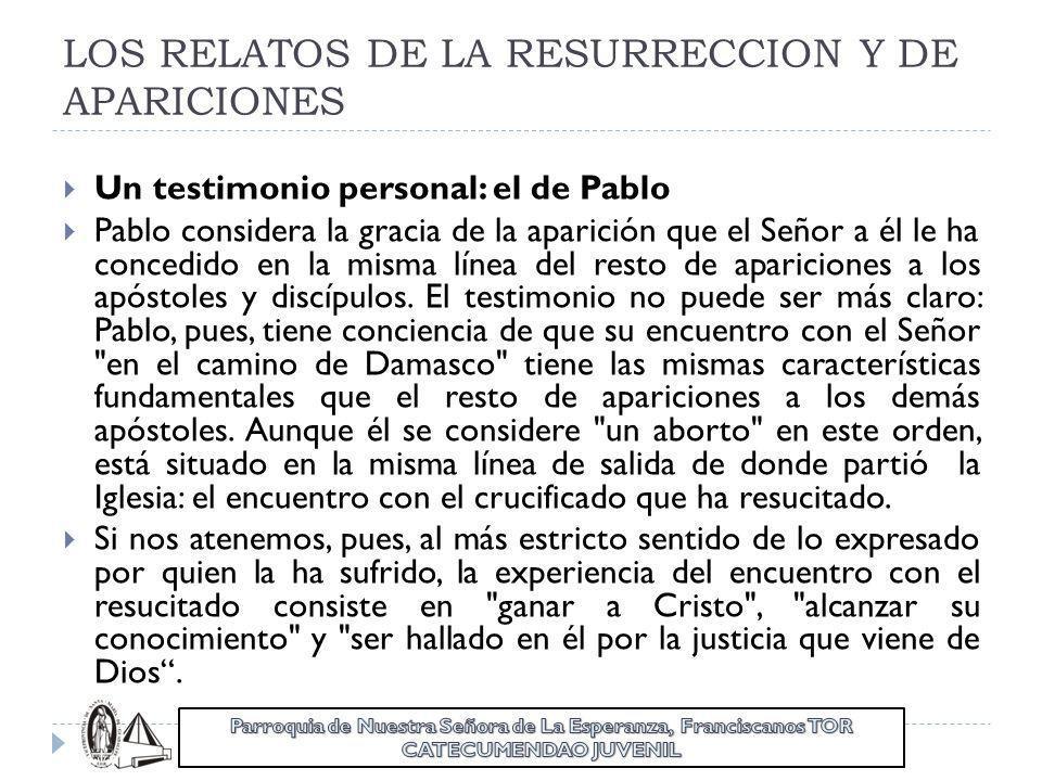 LOS RELATOS DE LA RESURRECCION Y DE APARICIONES Un testimonio personal: el de Pablo Pablo considera la gracia de la aparición que el Señor a él le ha