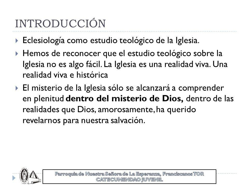 INTRODUCCIÓN Eclesiología como estudio teológico de la Iglesia. Hemos de reconocer que el estudio teológico sobre la Iglesia no es algo fácil. La Igle