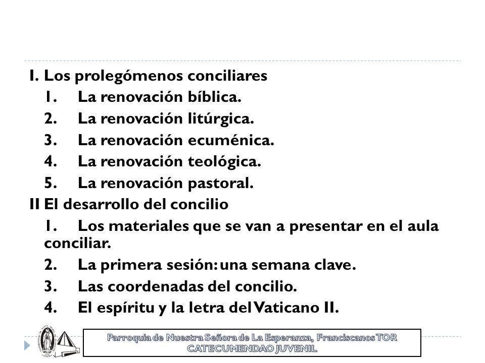 I.Los prolegómenos conciliares 1.La renovación bíblica. 2.La renovación litúrgica. 3.La renovación ecuménica. 4.La renovación teológica. 5.La renovaci