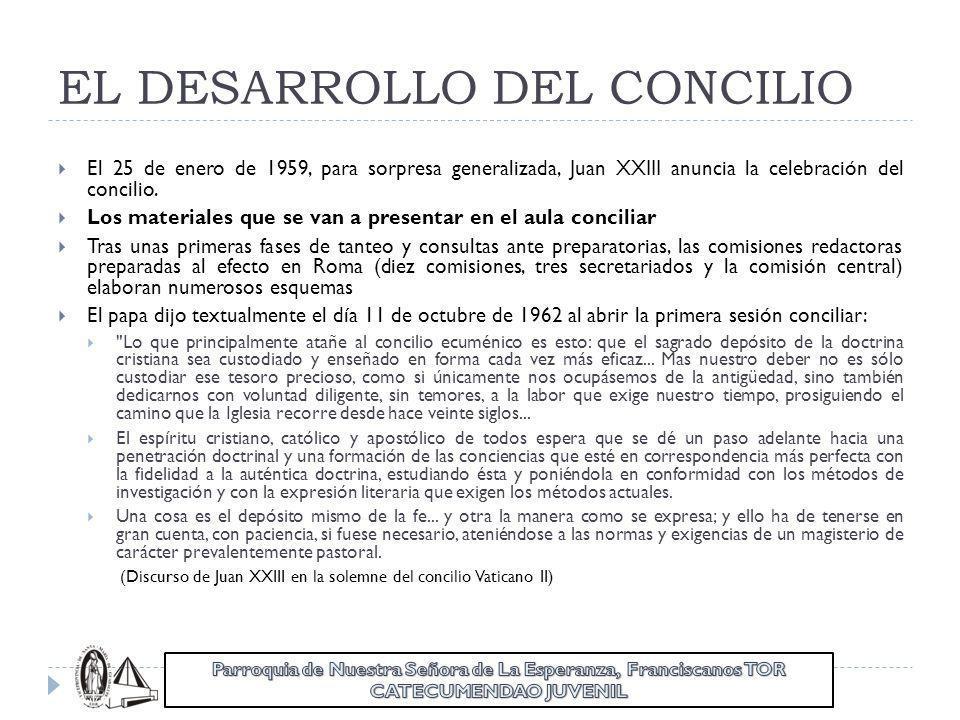 EL DESARROLLO DEL CONCILIO El 25 de enero de 1959, para sorpresa generalizada, Juan XXIII anuncia la celebración del concilio. Los materiales que se v