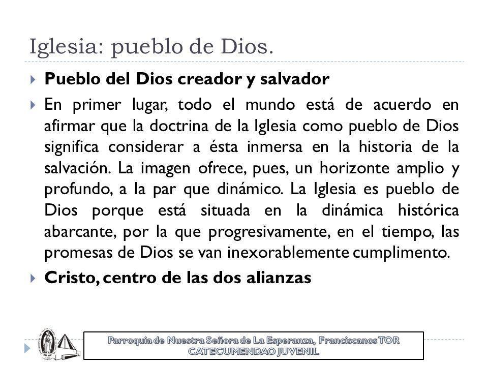 Iglesia: pueblo de Dios. Pueblo del Dios creador y salvador En primer lugar, todo el mundo está de acuerdo en afirmar que la doctrina de la Iglesia co