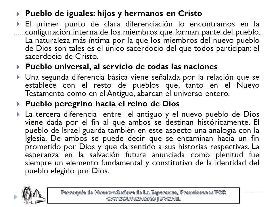 Pueblo de iguales: hijos y hermanos en Cristo El primer punto de clara diferenciación lo encontramos en la configuración interna de los miembros que f