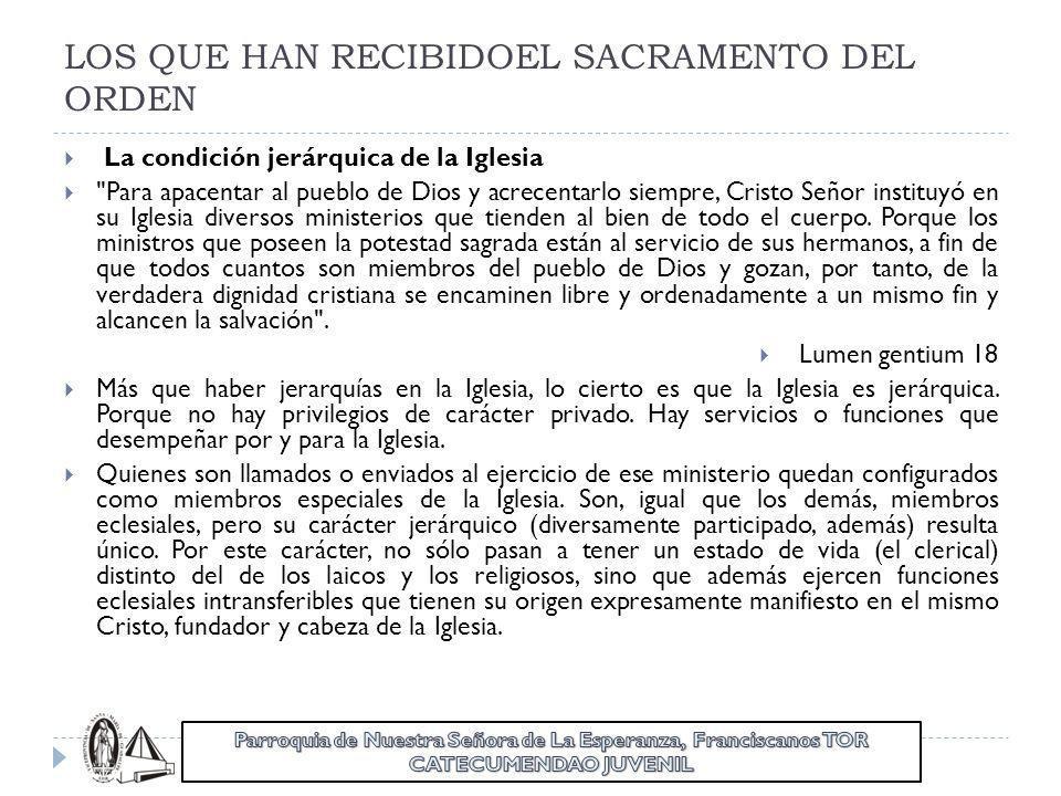 LOS QUE HAN RECIBIDOEL SACRAMENTO DEL ORDEN La condición jerárquica de la Iglesia