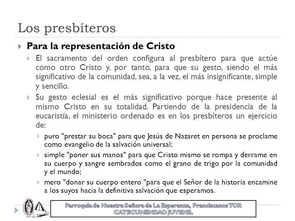 Los presbíteros Para la representación de Cristo El sacramento del orden configura al presbítero para que actúe como otro Cristo y, por tanto, para qu