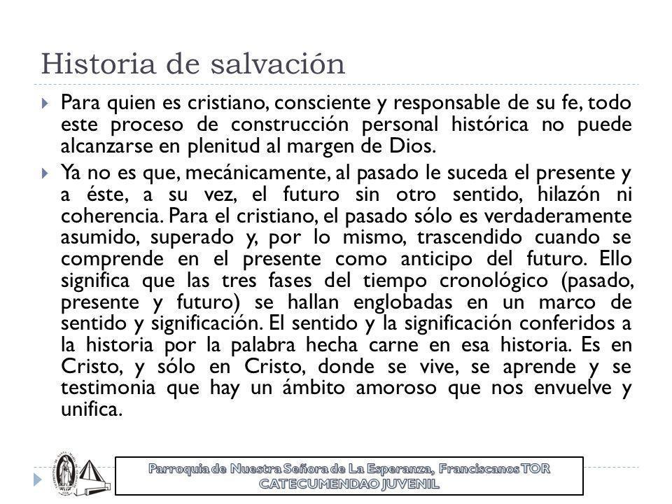 Historia de salvación Para quien es cristiano, consciente y responsable de su fe, todo este proceso de construcción personal histórica no puede alcanz