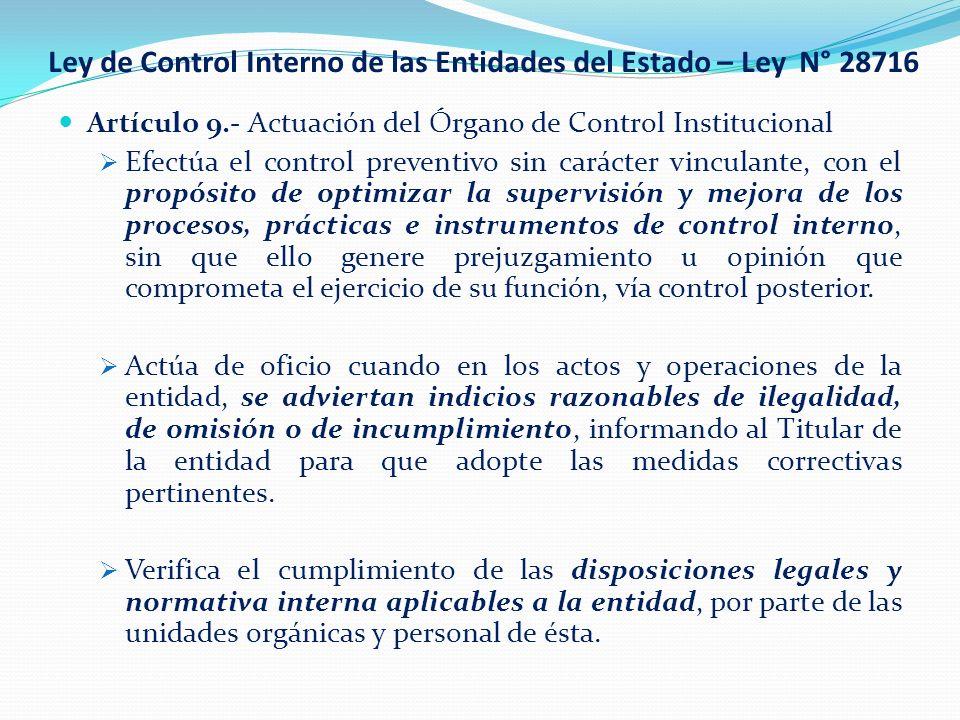 Ley de Control Interno de las Entidades del Estado – Ley N° 28716 Artículo 9.- Actuación del Órgano de Control Institucional Efectúa el control preven