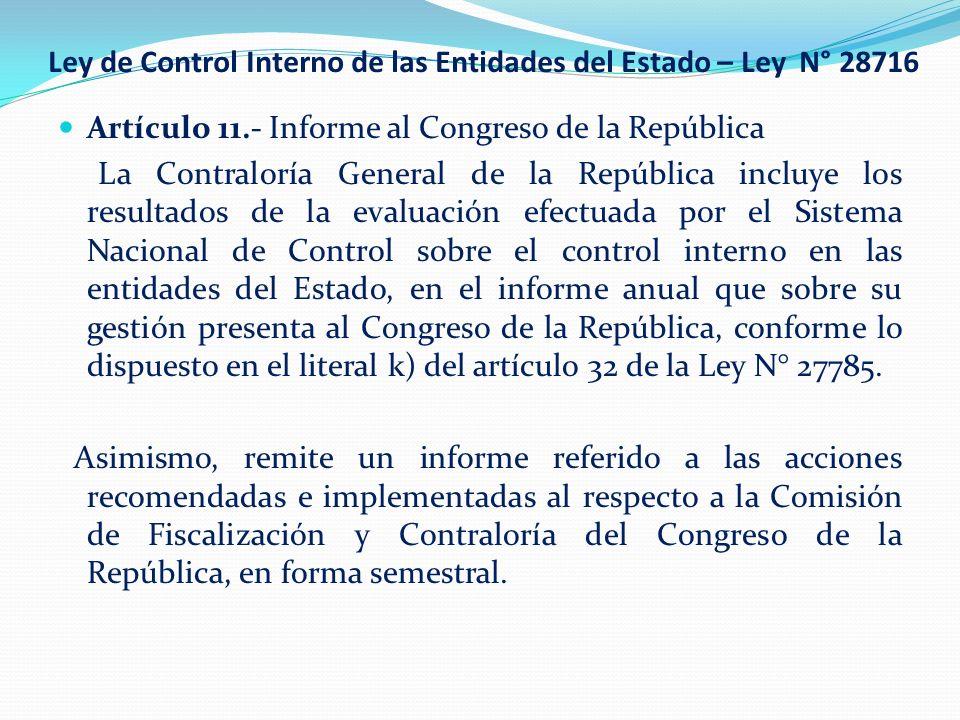 Ley de Control Interno de las Entidades del Estado – Ley N° 28716 Artículo 11.- Informe al Congreso de la República La Contraloría General de la Repúb