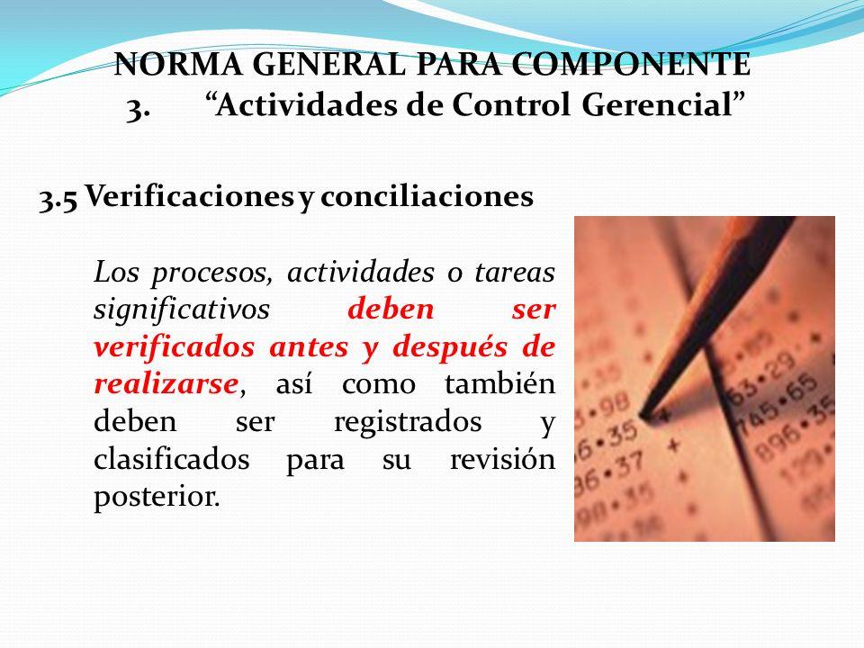 3.5 Verificaciones y conciliaciones Los procesos, actividades o tareas significativos deben ser verificados antes y después de realizarse, así como ta