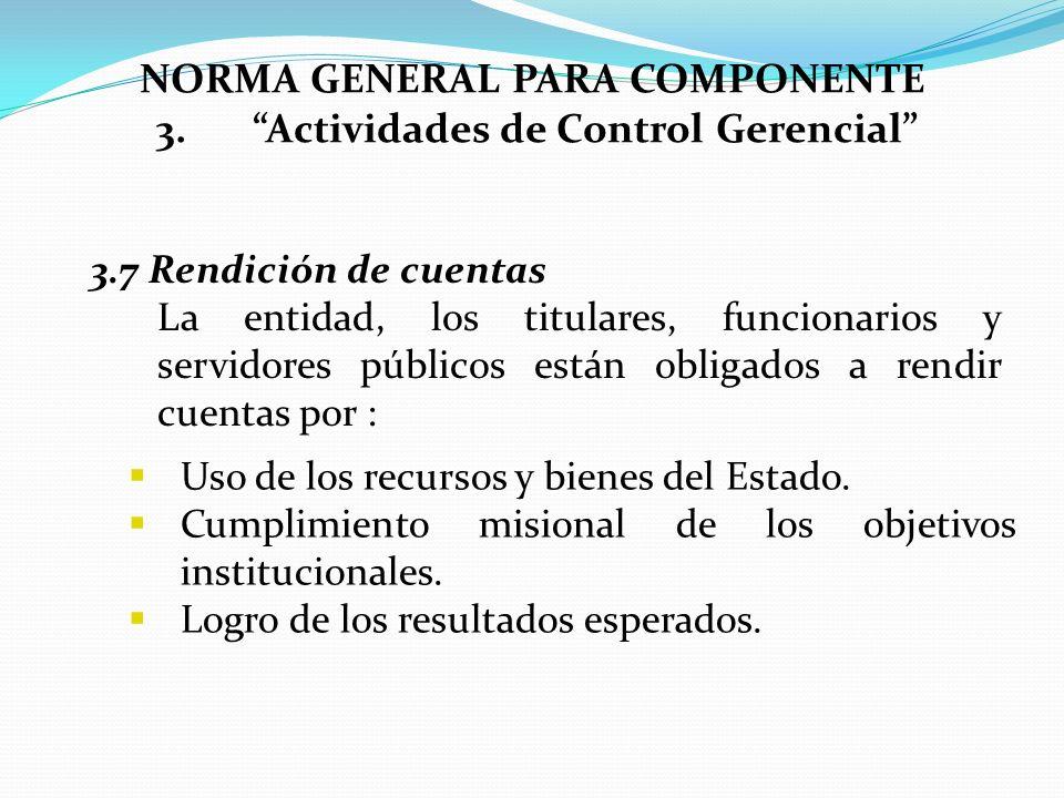 3.7 Rendición de cuentas La entidad, los titulares, funcionarios y servidores públicos están obligados a rendir cuentas por : Uso de los recursos y bi