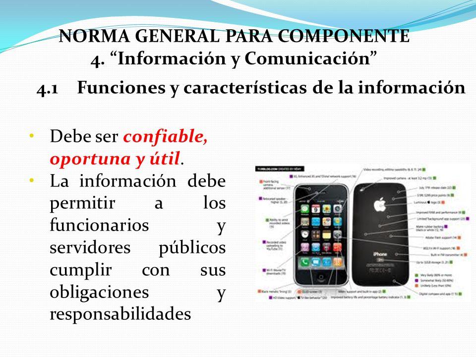 Debe ser confiable, oportuna y útil. La información debe permitir a los funcionarios y servidores públicos cumplir con sus obligaciones y responsabili