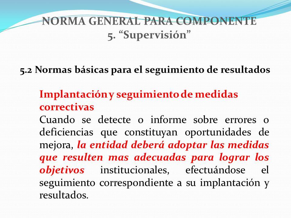 NORMA GENERAL PARA COMPONENTE 5. Supervisión 5.2 Normas básicas para el seguimiento de resultados Implantación y seguimiento de medidas correctivas Cu