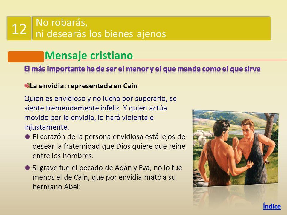 Mensaje cristiano La envidia: representada en Caín Quien es envidioso y no lucha por superarlo, se siente tremendamente infeliz.
