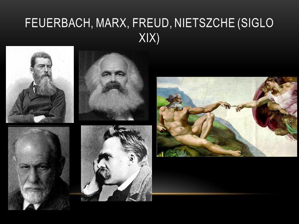 FEUERBACH, MARX, FREUD, NIETSZCHE (SIGLO XIX)